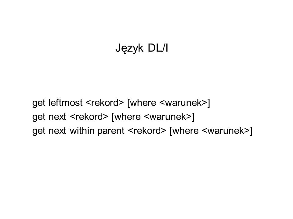 Język DL/I get leftmost <rekord> [where <warunek>]